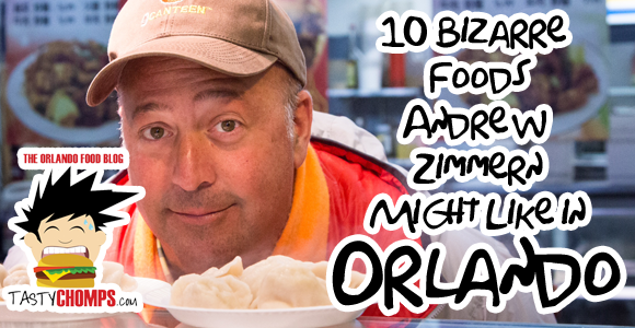 10 Bizarre Foods Andrew Zimmern might like in Orlando